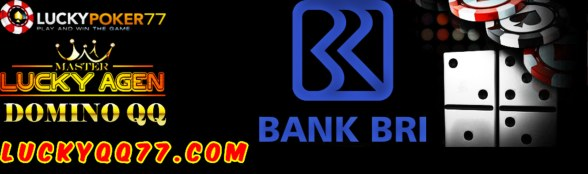 Domino QQ Online Indonesia Deposit Bank BRI